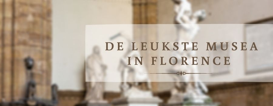 Leukste Musea in Florence